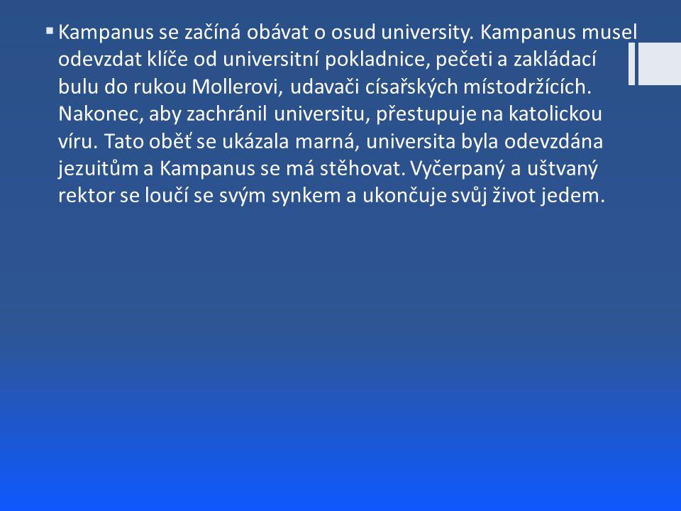  Kampanus se začíná obávat o osud university. Kampanus musel odevzdat klíče od universitní pokladnice, pečeti a zakládací bulu do rukou Mollerovi, ud