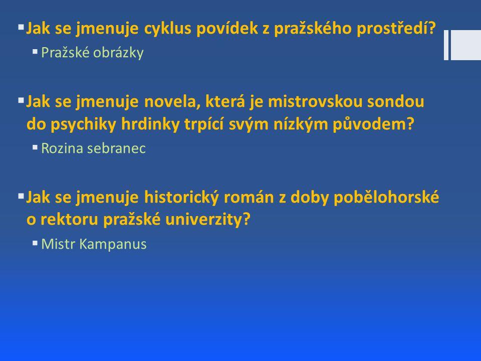  Jak se jmenuje cyklus povídek z pražského prostředí?  Pražské obrázky  Jak se jmenuje novela, která je mistrovskou sondou do psychiky hrdinky trpí