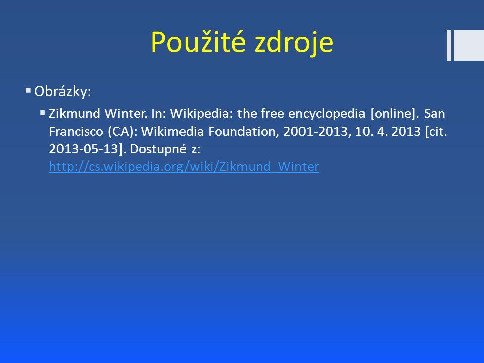 Použité zdroje  Obrázky:  Zikmund Winter. In: Wikipedia: the free encyclopedia [online]. San Francisco (CA): Wikimedia Foundation, 2001-2013, 10. 4.