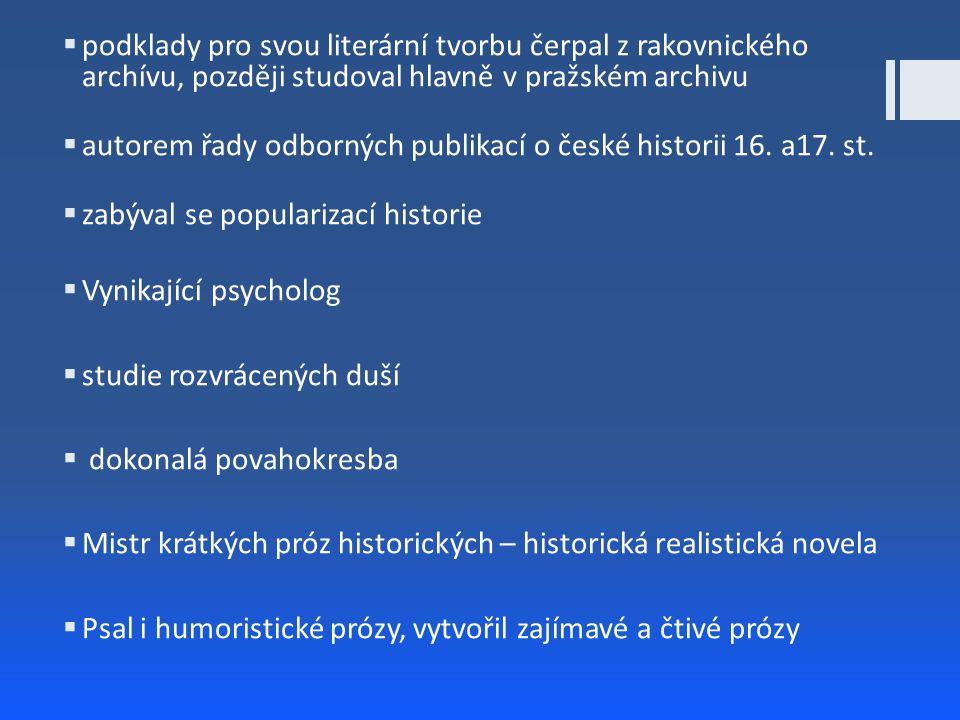  podklady pro svou literární tvorbu čerpal z rakovnického archívu, později studoval hlavně v pražském archivu  autorem řady odborných publikací o če