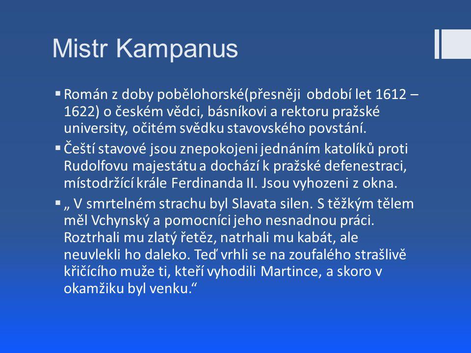 Mistr Kampanus  Román z doby pobělohorské(přesněji období let 1612 – 1622) o českém vědci, básníkovi a rektoru pražské university, očitém svědku stav