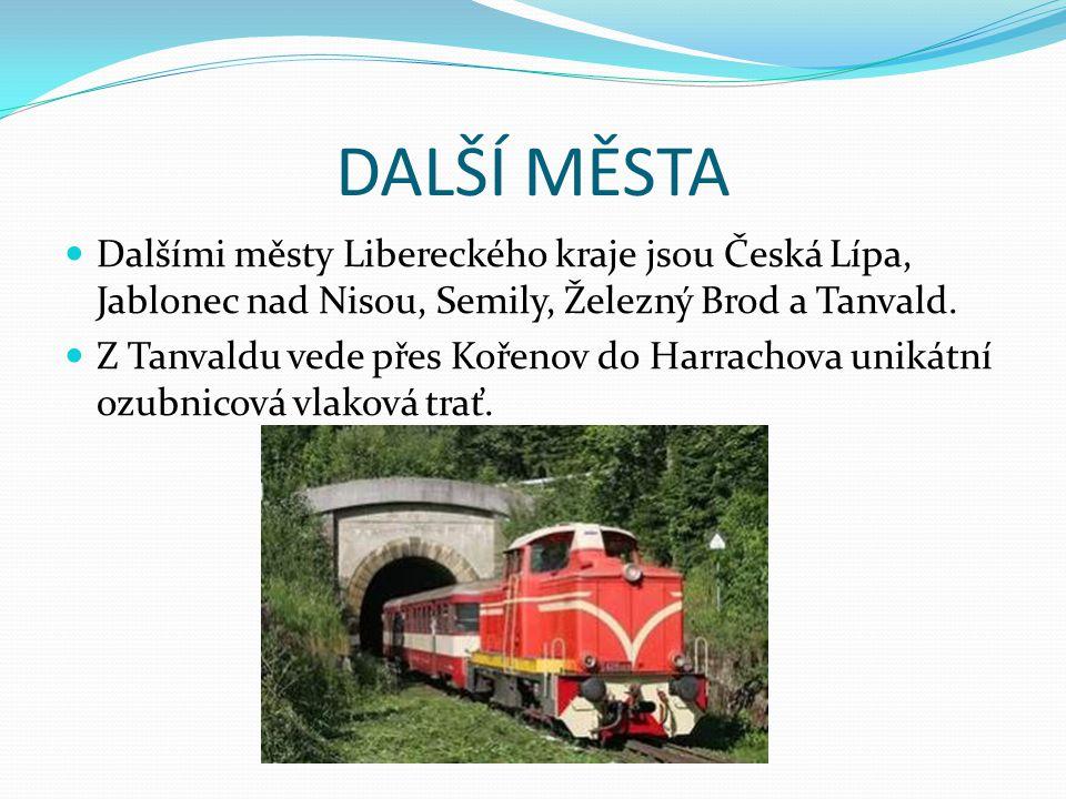 DALŠÍ MĚSTA Dalšími městy Libereckého kraje jsou Česká Lípa, Jablonec nad Nisou, Semily, Železný Brod a Tanvald. Z Tanvaldu vede přes Kořenov do Harra