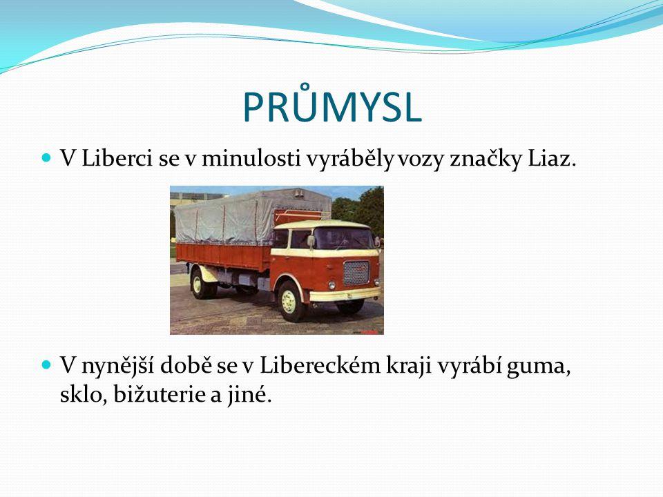 PRŮMYSL V Liberci se v minulosti vyráběly vozy značky Liaz. V nynější době se v Libereckém kraji vyrábí guma, sklo, bižuterie a jiné.