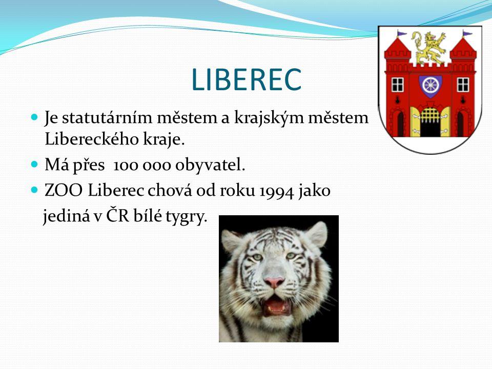 LIBEREC Je statutárním městem a krajským městem Libereckého kraje. Má přes 100 000 obyvatel. ZOO Liberec chová od roku 1994 jako jediná v ČR bílé tygr