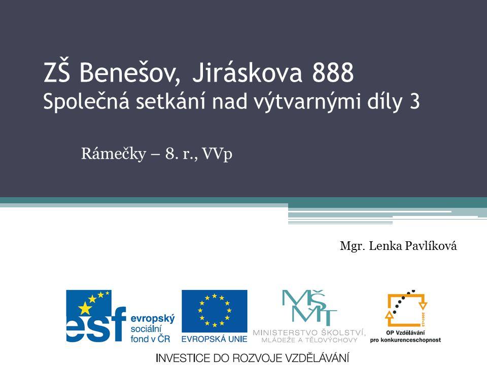 ZŠ Benešov, Jiráskova 888 Společná setkání nad výtvarnými díly 3 Rámečky – 8.