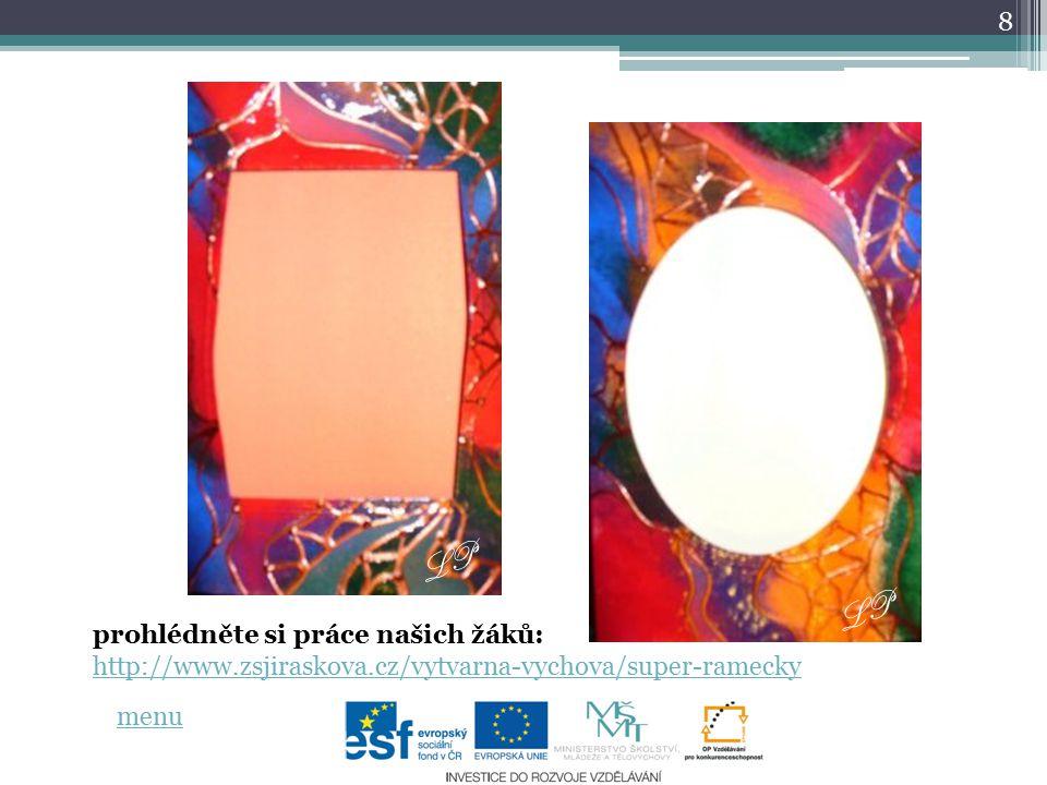 8 prohlédněte si práce našich žáků: http://www.zsjiraskova.cz/vytvarna-vychova/super-ramecky LP