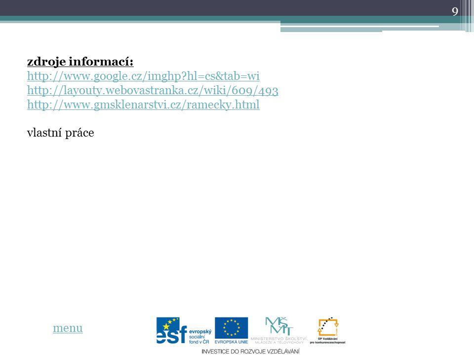 9 zdroje informací: http://www.google.cz/imghp?hl=cs&tab=wi http://layouty.webovastranka.cz/wiki/609/493 http://www.gmsklenarstvi.cz/ramecky.html vlastní práce menu