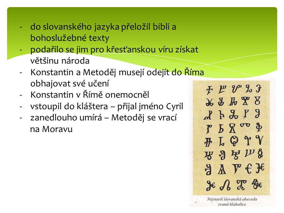 -do slovanského jazyka přeložil bibli a bohoslužebné texty -podařilo se jim pro křesťanskou víru získat většinu národa -Konstantin a Metoděj musejí od