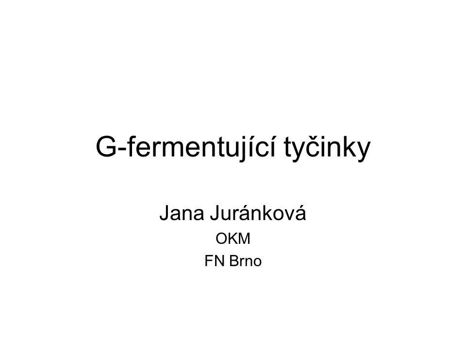 G-fermentující tyčinky Jana Juránková OKM FN Brno