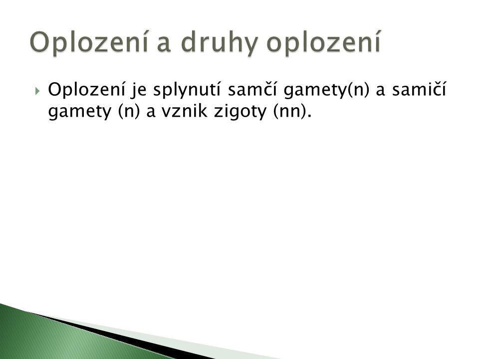  Oplození je splynutí samčí gamety(n) a samičí gamety (n) a vznik zigoty (nn).