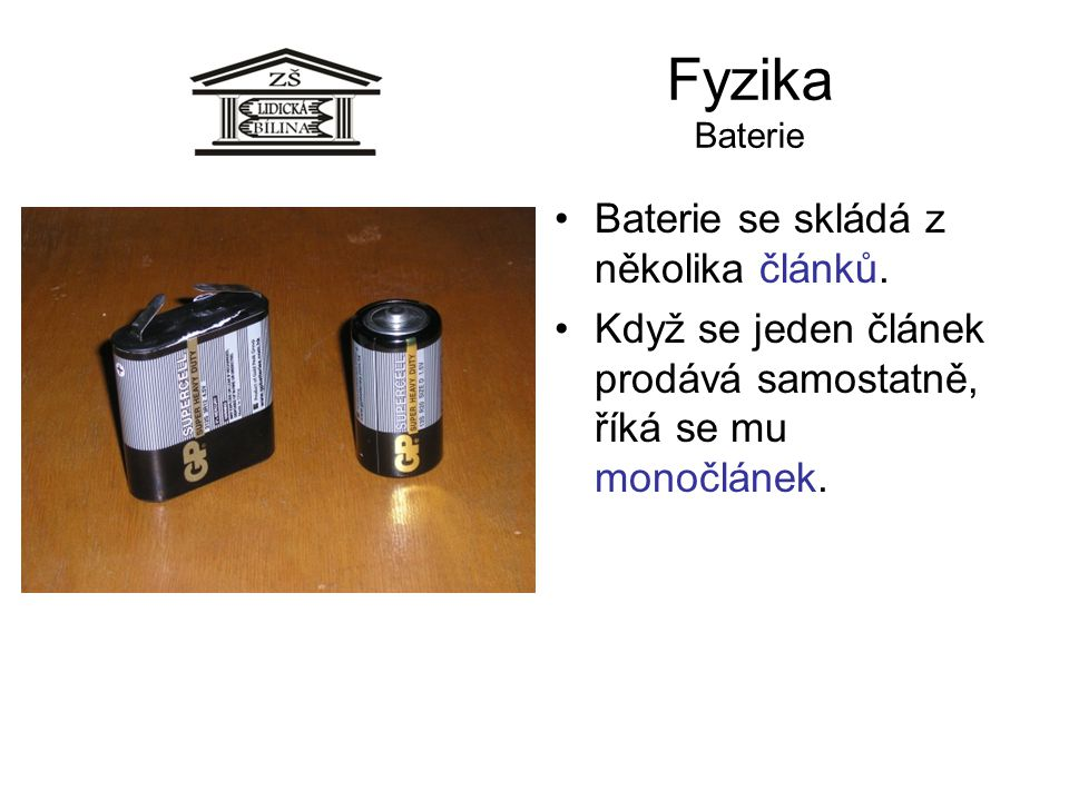 Fyzika Baterie Baterie se skládá z několika článků. Když se jeden článek prodává samostatně, říká se mu monočlánek.