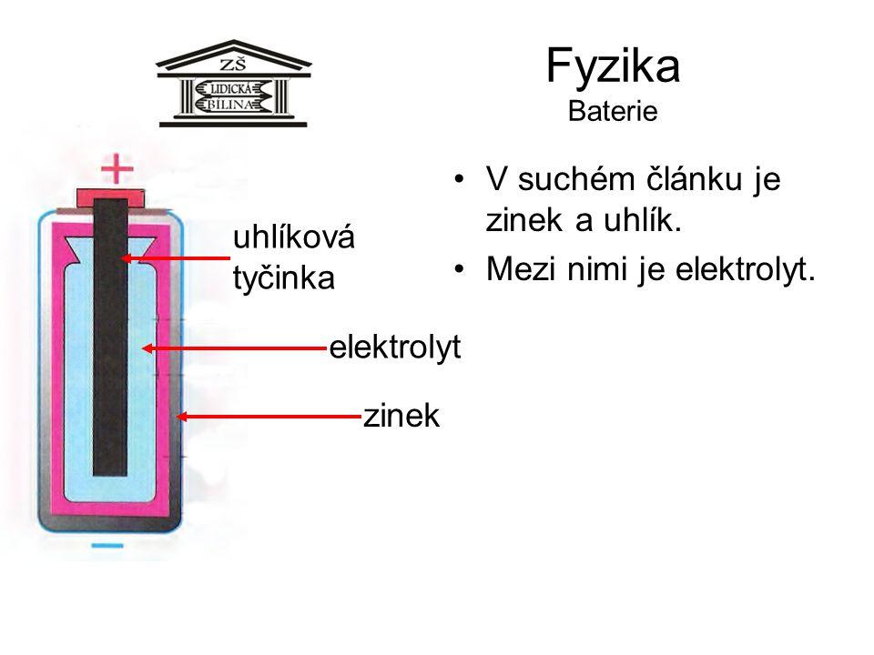 Fyzika Baterie V suchém článku je zinek a uhlík. Mezi nimi je elektrolyt. zinek uhlíková tyčinka elektrolyt