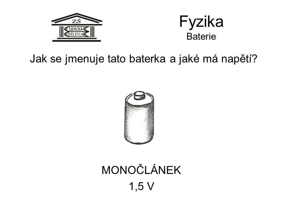 Fyzika Baterie MONOČLÁNEK 1,5 V Jak se jmenuje tato baterka a jaké má napětí?