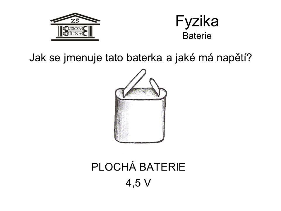 Fyzika Baterie PLOCHÁ BATERIE 4,5 V Jak se jmenuje tato baterka a jaké má napětí?