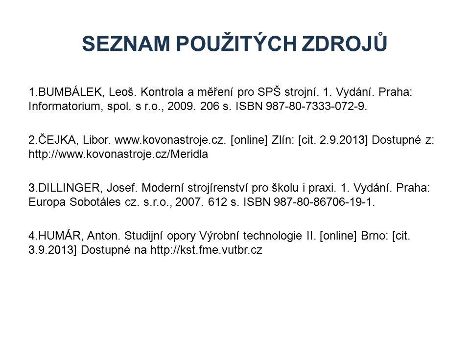 1.BUMBÁLEK, Leoš. Kontrola a měření pro SPŠ strojní. 1. Vydání. Praha: Informatorium, spol. s r.o., 2009. 206 s. ISBN 987-80-7333-072-9. 2.ČEJKA, Libo
