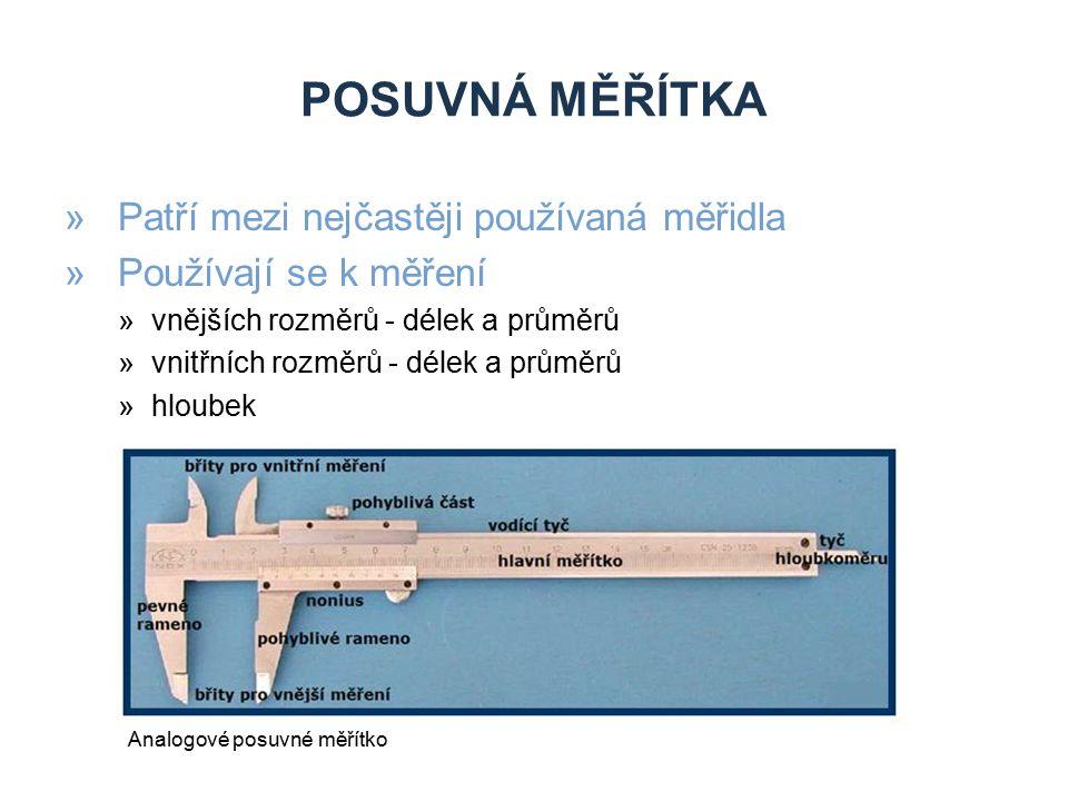 POSUVNÁ MĚŘÍTKA »Patří mezi nejčastěji používaná měřidla »Používají se k měření »vnějších rozměrů - délek a průměrů »vnitřních rozměrů - délek a průmě