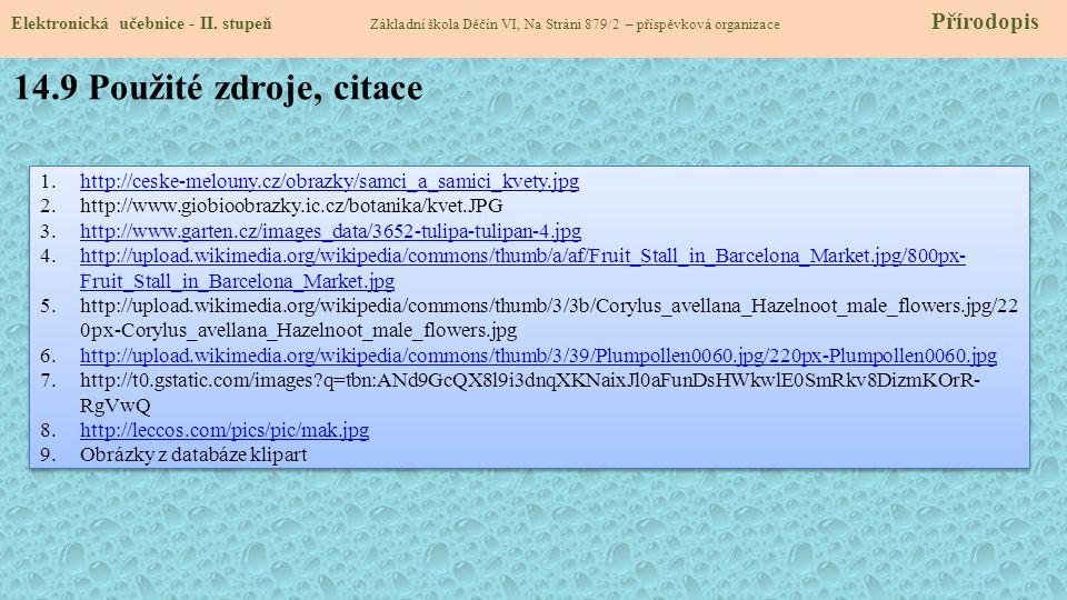 14.9 Použité zdroje, citace 1.http://ceske-melouny.cz/obrazky/samci_a_samici_kvety.jpghttp://ceske-melouny.cz/obrazky/samci_a_samici_kvety.jpg 2.http:
