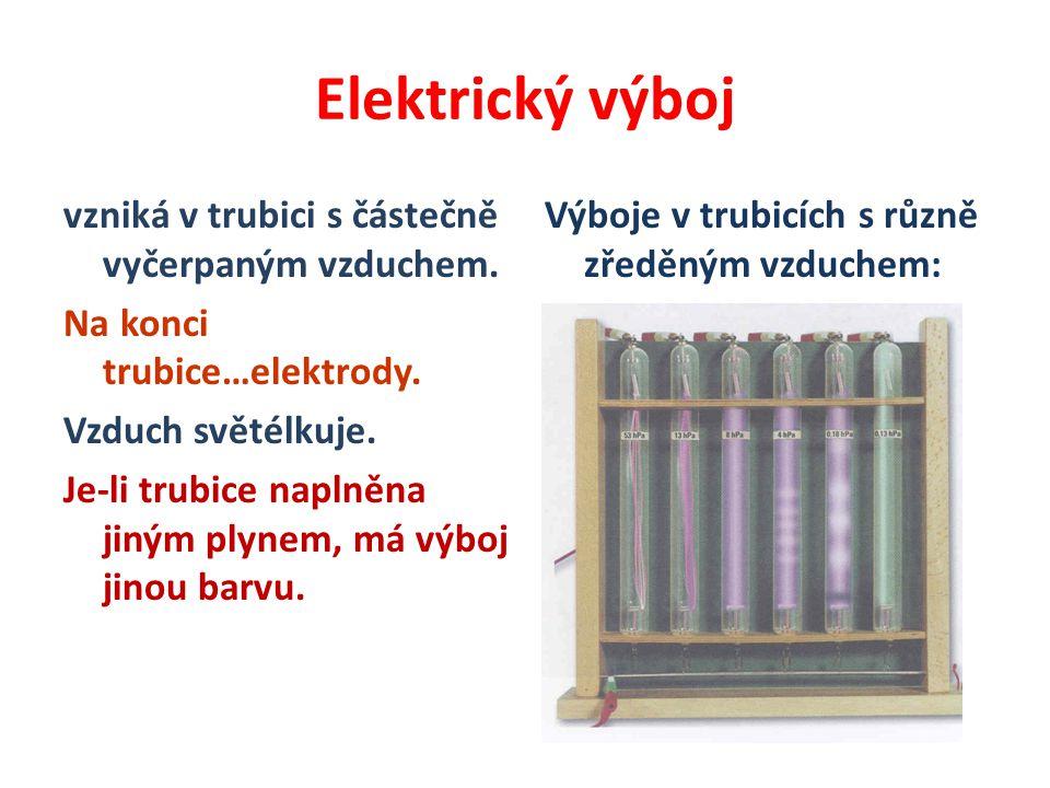 Elektrický výboj vzniká v trubici s částečně vyčerpaným vzduchem. Na konci trubice…elektrody. Vzduch světélkuje. Je-li trubice naplněna jiným plynem,