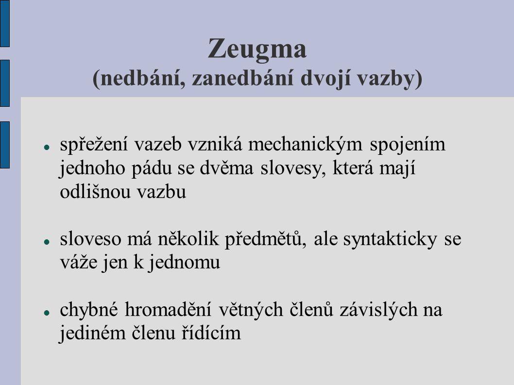 Zeugma (nedbání, zanedbání dvojí vazby) Příklady: Ničení a šlapání po trávníku se zakazuje.