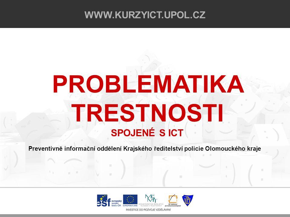 PROBLEMATIKA TRESTNOSTI SPOJENÉ S ICT WWW.KURZYICT.UPOL.CZ 2/21 Preventivně informační oddělení Krajského ředitelství policie Olomouckého kraje