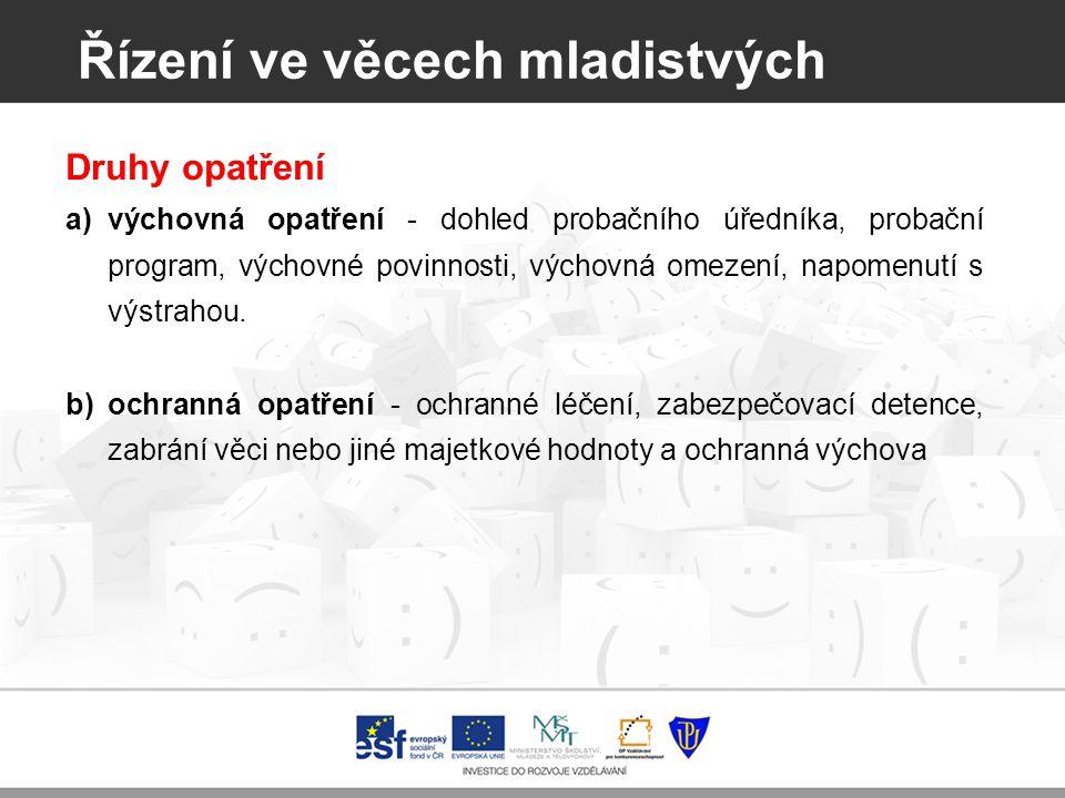 Řízení ve věcech mladistvých a)výchovná opatření - dohled probačního úředníka, probační program, výchovné povinnosti, výchovná omezení, napomenutí s výstrahou.