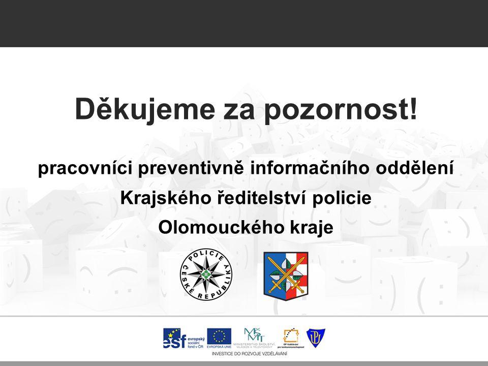 Děkujeme za pozornost! pracovníci preventivně informačního oddělení Krajského ředitelství policie Olomouckého kraje