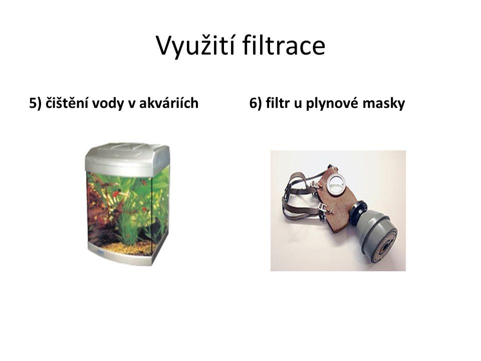 Využití filtrace 5) čištění vody v akváriích6) filtr u plynové masky