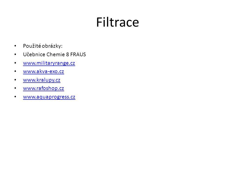 Filtrace Použité obrázky: Učebnice Chemie 8 FRAUS www.militaryrange.cz www.akva-exo.cz www.kralupy.cz www.rafoshop.cz www.aquaprogress.cz