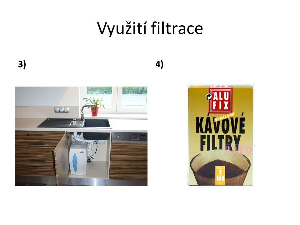 Využití filtrace 3) čištění pitné vody4) příprava kávy nebo čaje