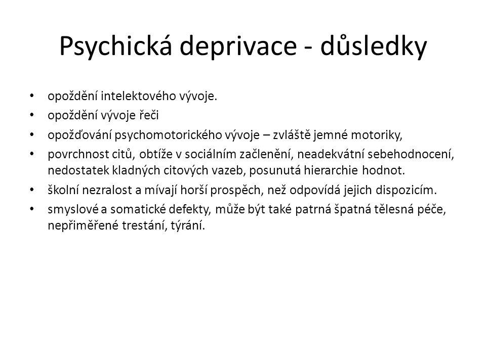 Psychická deprivace - důsledky opoždění intelektového vývoje.
