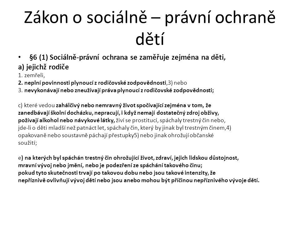 Zákon o sociálně – právní ochraně dětí §6 (1) Sociálně-právní ochrana se zaměřuje zejména na děti, a) jejichž rodiče 1.