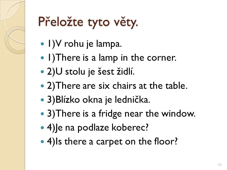 Přeložte tyto věty. 1)V rohu je lampa. 1)There is a lamp in the corner.