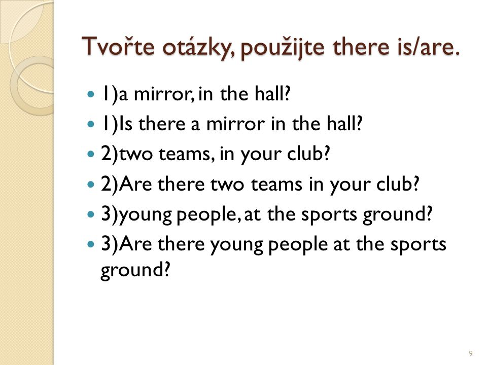 Tvořte otázky, použijte there is/are. 1)a mirror, in the hall.
