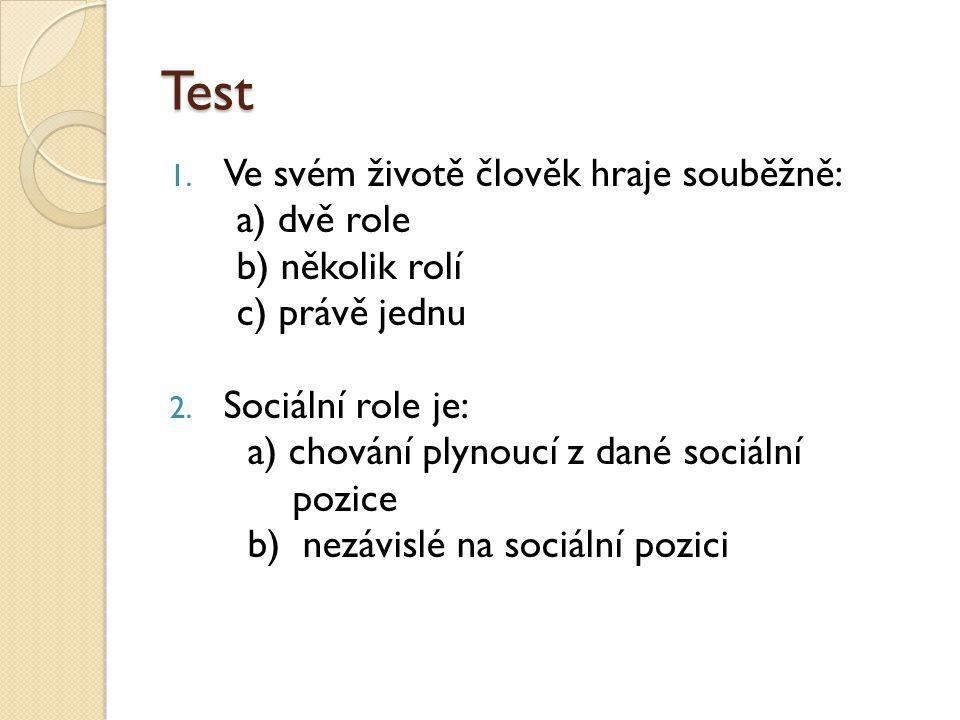 Test 1. Ve svém životě člověk hraje souběžně: a) dvě role b) několik rolí c) právě jednu 2.