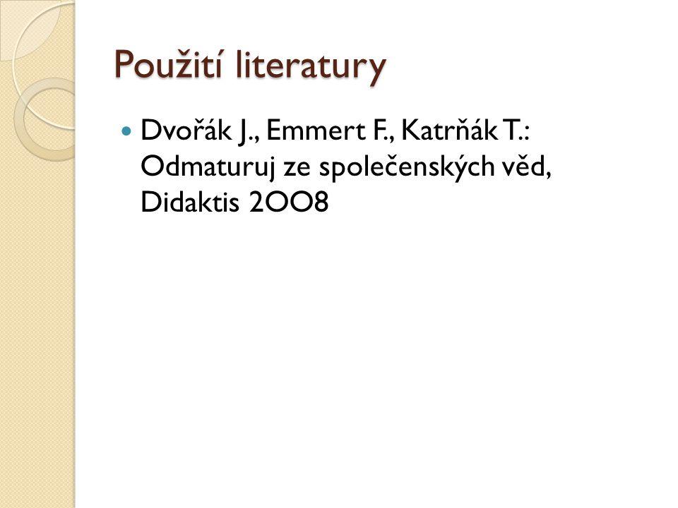 Použití literatury Dvořák J., Emmert F., Katrňák T.: Odmaturuj ze společenských věd, Didaktis 2OO8