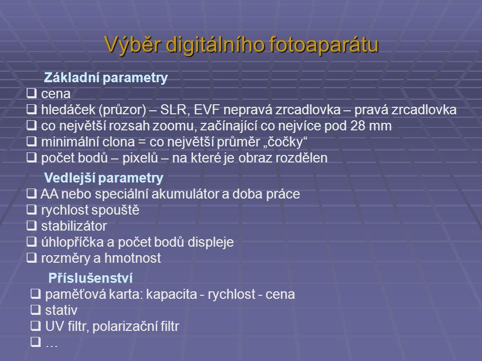 Výběr digitálního fotoaparátu Základní parametry  cena  hledáček (průzor) – SLR, EVF nepravá zrcadlovka – pravá zrcadlovka  co největší rozsah zoom