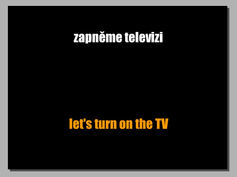 zapněme televizi let s turn on the TV