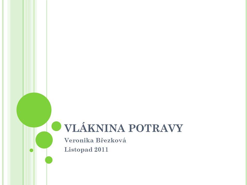 VLÁKNINA POTRAVY Veronika Březková Listopad 2011