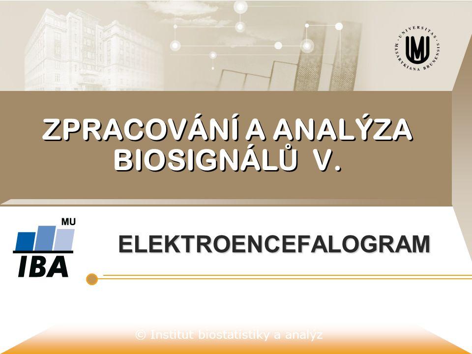 © Institut biostatistiky a analýz ZPRACOVÁNÍ A ANALÝZA BIOSIGNÁL Ů V. ELEKTROENCEFALOGRAM