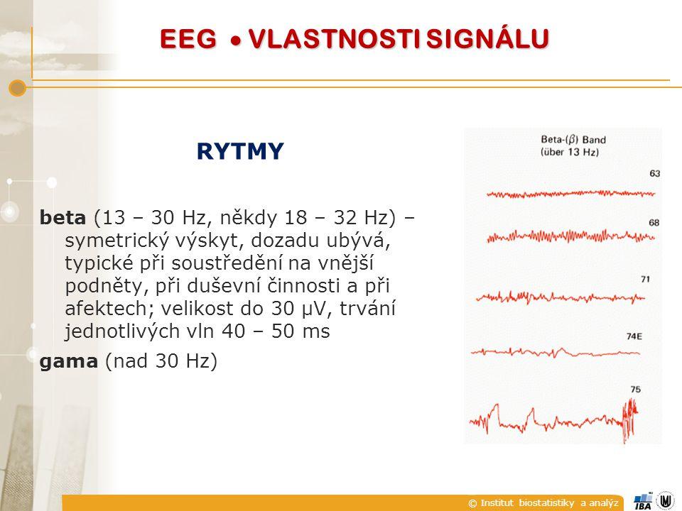 © Institut biostatistiky a analýz RYTMY beta (13 – 30 Hz, někdy 18 – 32 Hz) – symetrický výskyt, dozadu ubývá, typické při soustředění na vnější podněty, při duševní činnosti a při afektech; velikost do 30 μV, trvání jednotlivých vln 40 – 50 ms gama (nad 30 Hz) EEG  VLASTNOSTI SIGNÁLU