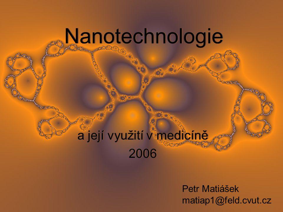 Nanotechnologie a její využití v medicíně 2006 a její využití v medicíně 2006 Petr Matiášek matiap1@feld.cvut.cz