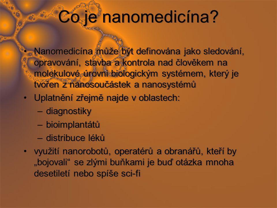 Co je nanomedicína? Nanomedicína může být definována jako sledování, opravování, stavba a kontrola nad člověkem na molekulové úrovni biologickým systé