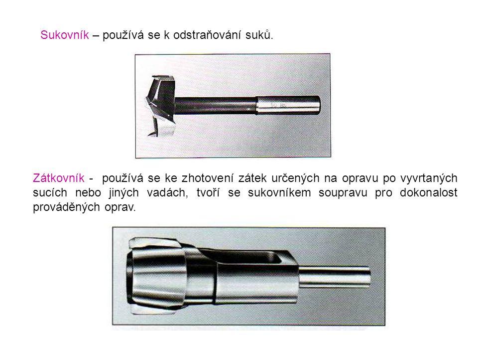 Sukovník – používá se k odstraňování suků. Zátkovník - používá se ke zhotovení zátek určených na opravu po vyvrtaných sucích nebo jiných vadách, tvoří