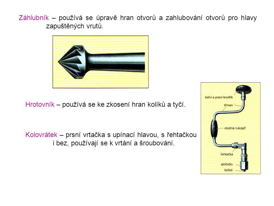 Záhlubník – používá se úpravě hran otvorů a zahlubování otvorů pro hlavy zapuštěných vrutů. Hrotovník – používá se ke zkosení hran kolíků a tyčí. Kolo