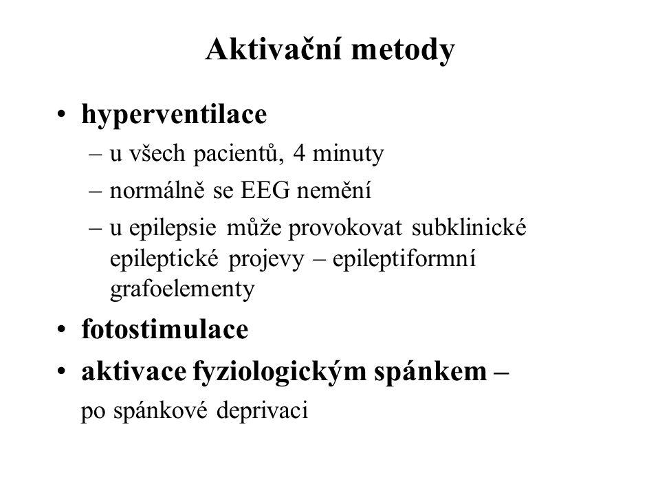 Aktivační metody hyperventilace –u všech pacientů, 4 minuty –normálně se EEG nemění –u epilepsie může provokovat subklinické epileptické projevy – epi