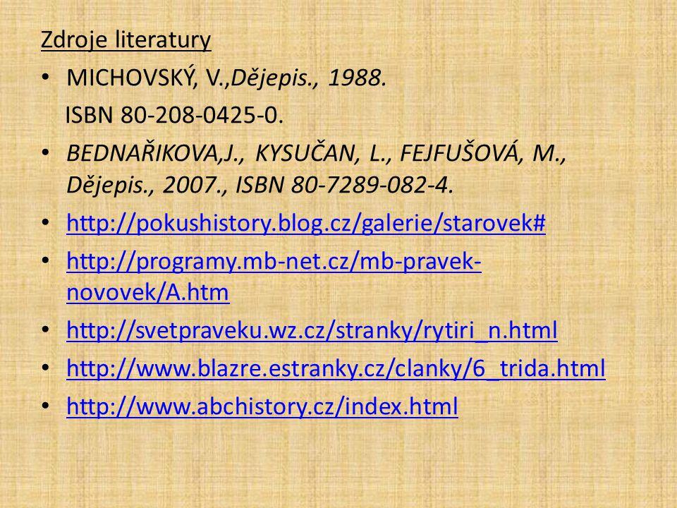 Zdroje literatury MICHOVSKÝ, V.,Dějepis., 1988. ISBN 80-208-0425-0. BEDNAŘIKOVA,J., KYSUČAN, L., FEJFUŠOVÁ, M., Dějepis., 2007., ISBN 80-7289-082-4. h