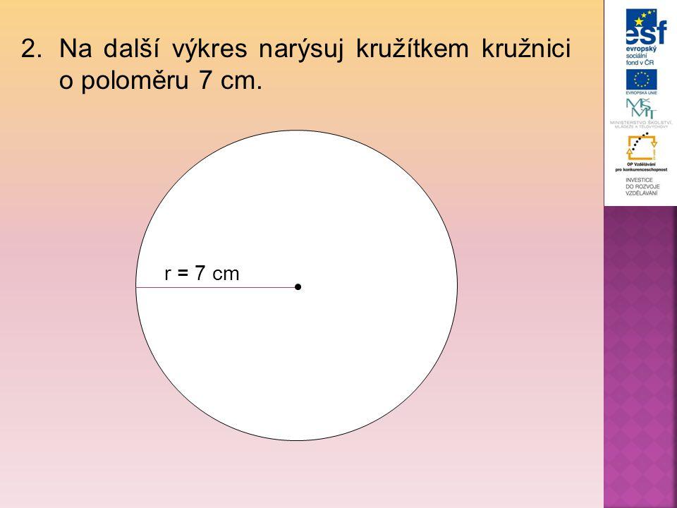 2.Na další výkres narýsuj kružítkem kružnici o poloměru 7 cm. r = 7 cm