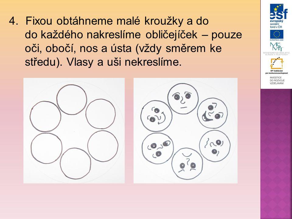 4.Fixou obtáhneme malé kroužky a do do každého nakreslíme obličejíček – pouze oči, obočí, nos a ústa (vždy směrem ke středu). Vlasy a uši nekreslíme.