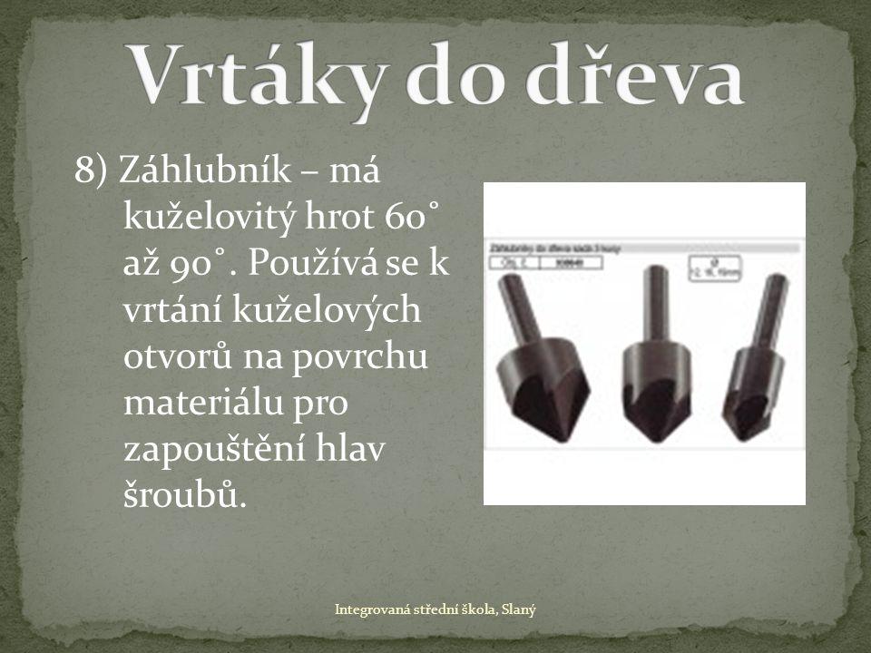 8) Záhlubník – má kuželovitý hrot 60˚ až 90˚. Používá se k vrtání kuželových otvorů na povrchu materiálu pro zapouštění hlav šroubů. Integrovaná střed