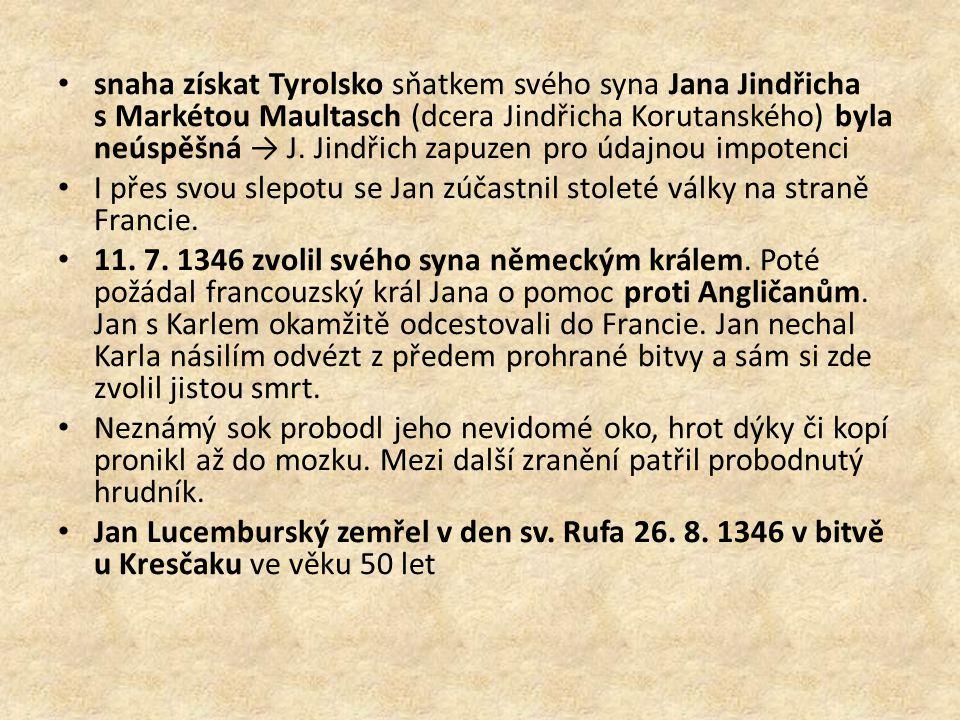 snaha získat Tyrolsko sňatkem svého syna Jana Jindřicha s Markétou Maultasch (dcera Jindřicha Korutanského) byla neúspěšná → J.